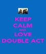 KEEP CALM AND LOVE DOUBLE ACT - Personalised Poster A4 size