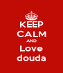 KEEP CALM AND Love douda - Personalised Poster A4 size