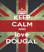 KEEP CALM AND love DOUGAL - Personalised Poster A4 size