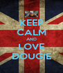 KEEP CALM AND LOVE DOUGIE - Personalised Poster A4 size