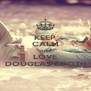 KEEP CALM AND LOVE DOUGLAS BOOTH - Personalised Poster A4 size