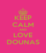 KEEP CALM AND LOVE DOUNAS - Personalised Poster A4 size