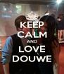 KEEP CALM AND LOVE DOUWE - Personalised Poster A4 size