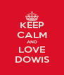 KEEP CALM AND LOVE DOWIS - Personalised Poster A4 size
