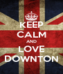 KEEP CALM AND LOVE DOWNTON - Personalised Poster A4 size