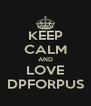 KEEP CALM AND LOVE DPFORPUS - Personalised Poster A4 size