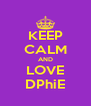 KEEP CALM AND LOVE DPhiE - Personalised Poster A4 size