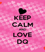 KEEP CALM AND LOVE DQ - Personalised Poster A4 size