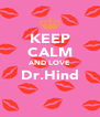 KEEP CALM AND LOVE Dr.Hind  - Personalised Poster A4 size