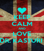 KEEP CALM AND LOVE DR. KASTURI  - Personalised Poster A4 size