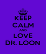 KEEP CALM AND LOVE DR. LOON - Personalised Poster A4 size