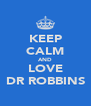 KEEP CALM AND LOVE DR ROBBINS - Personalised Poster A4 size