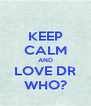 KEEP CALM AND LOVE DR WHO? - Personalised Poster A4 size