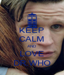 KEEP CALM AND LOVE DR.WHO - Personalised Poster A4 size