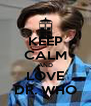 KEEP CALM AND LOVE DR. WHO - Personalised Poster A4 size