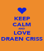 KEEP CALM AND LOVE DRAEN CRISS - Personalised Poster A4 size