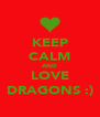 KEEP CALM AND LOVE DRAGONS :) - Personalised Poster A4 size