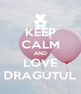 KEEP CALM AND LOVE DRAGUTUL - Personalised Poster A4 size