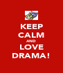 KEEP CALM AND LOVE DRAMA! - Personalised Poster A4 size