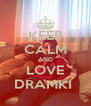 KEEP CALM AND LOVE DRAMKI  - Personalised Poster A4 size