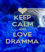 KEEP CALM AND LOVE DRAMMA - Personalised Poster A4 size