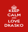 KEEP CALM AND LOVE DRASKO - Personalised Poster A4 size