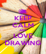 KEEP CALM AND LOVE DRAWING - Personalised Poster A4 size