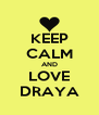 KEEP CALM AND LOVE DRAYA - Personalised Poster A4 size
