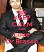 KEEP CALM AND Love Dr.Brasco - Personalised Poster A4 size