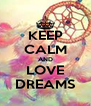 KEEP CALM AND LOVE DREAMS - Personalised Poster A4 size