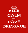 KEEP CALM AND LOVE DRESSAGE - Personalised Poster A4 size