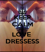 KEEP CALM AND LOVE  DRESSESS - Personalised Poster A4 size