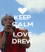 KEEP CALM AND LOVE DREW - Personalised Poster A4 size