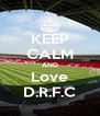 KEEP CALM AND Love D.R.F.C - Personalised Poster A4 size