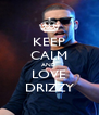 KEEP CALM AND LOVE DRIZZY - Personalised Poster A4 size