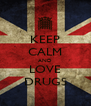 KEEP CALM AND LOVE DRUGS - Personalised Poster A4 size