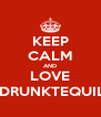 KEEP CALM AND LOVE @DRUNKTEQUILA - Personalised Poster A4 size