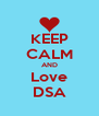 KEEP CALM AND Love DSA - Personalised Poster A4 size