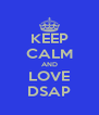 KEEP CALM AND LOVE DSAP - Personalised Poster A4 size