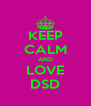 KEEP CALM AND LOVE DSD - Personalised Poster A4 size