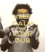KEEP CALM AND LOVE DUB - Personalised Poster A4 size