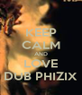 KEEP CALM AND LOVE DUB PHIZIX - Personalised Poster A4 size