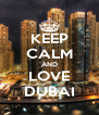 KEEP CALM AND LOVE DUBAI - Personalised Poster A4 size