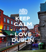 KEEP CALM AND LOVE DUBLIN - Personalised Poster A4 size