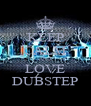 KEEP CALM AND LOVE DUBSTEP - Personalised Poster A4 size