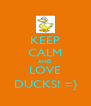 KEEP CALM AND LOVE DUCKS! =} - Personalised Poster A4 size