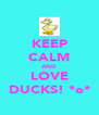 KEEP CALM AND LOVE DUCKS! *o* - Personalised Poster A4 size