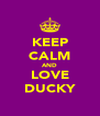 KEEP CALM AND LOVE DUCKY - Personalised Poster A4 size