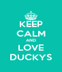 KEEP CALM AND LOVE DUCKYS - Personalised Poster A4 size