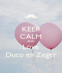 KEEP CALM AND Love Duco en Zeger - Personalised Poster A4 size